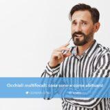 Occhiali multifocali: cosa sono e come abituarsi - Giorgini Ottica Catania