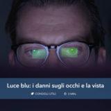 Luce blu: i danni sugli occhi e la vista